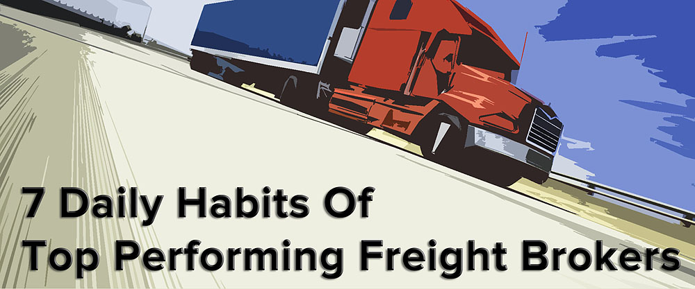 7 daily habits of top performing freight brokers