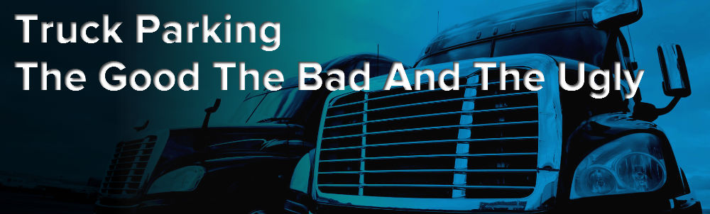 Truck Parking Good Bad Ugly