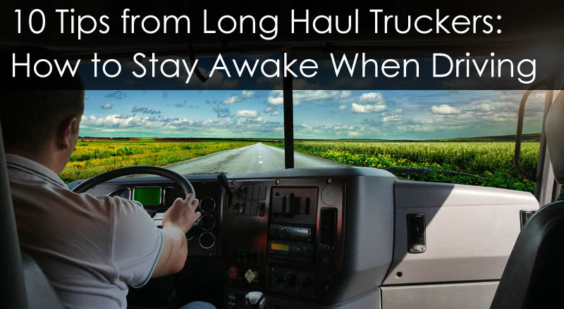 10 Tips Long Haul Truckers Stay Awake Driving